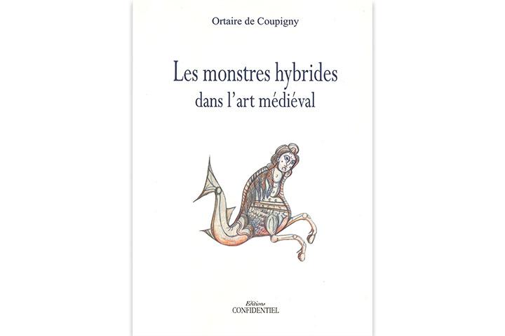 Les monstres hybrides dans l'art médiéval Morigny: Éditions Confidentiel, [2014]
