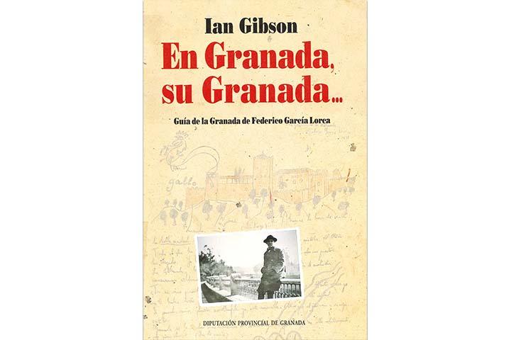 En Granada, su Granada... : guía de la Granada de Federico García Lorca