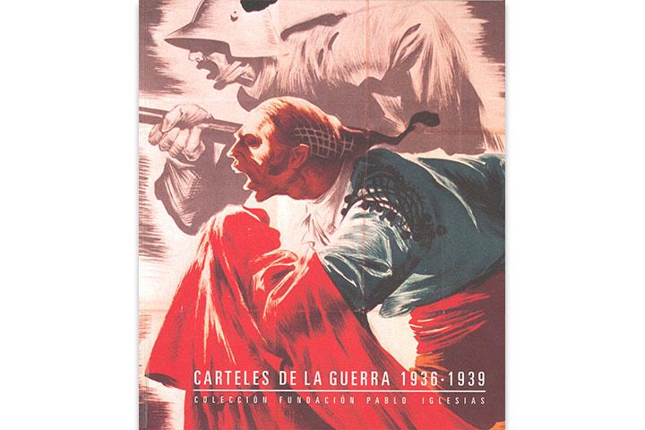 Carteles de la guerra: 1939-1939: Colección Fundación Pablo Iglesia