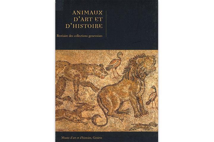 Animaux d'art et d'histoire: bestiaire des collections genevoises
