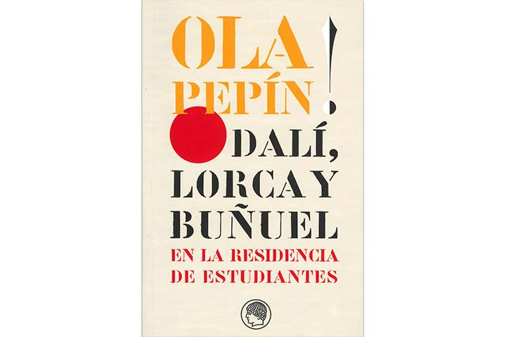 Ola Pepín! : Dalí, Lorca y Buñuel en la Residencia de Estudiantes: ensayos escritos con motivo de las jornadas organizadas en mayo de 2004 para conmemorar el centenario del nacimiento de Salvador Dalí y en homenaje a José Bello Lasierra cuando cumplía cie