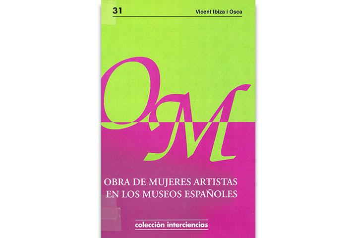 Obra de mujeres artistas en los museos españoles : guía de pintoras y escultoras: 1500-1936