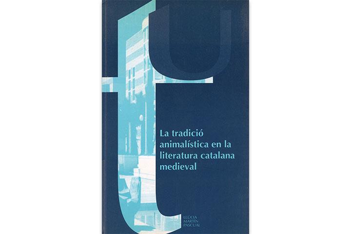 La Tradició animalística en la literatura catalana medieval / Llúcia Martín Pascual