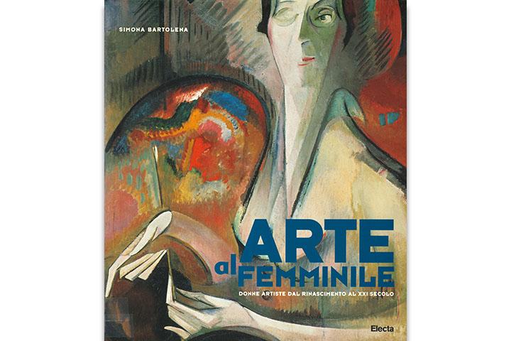 Arte al femminile : donne artiste dal rinascimento al XXI secolo