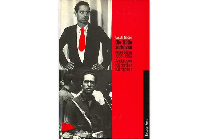 Die Hülle zerfetzen: Helios Gomez, 1905-1956: Andalusier, Kunstler, Kämpfer