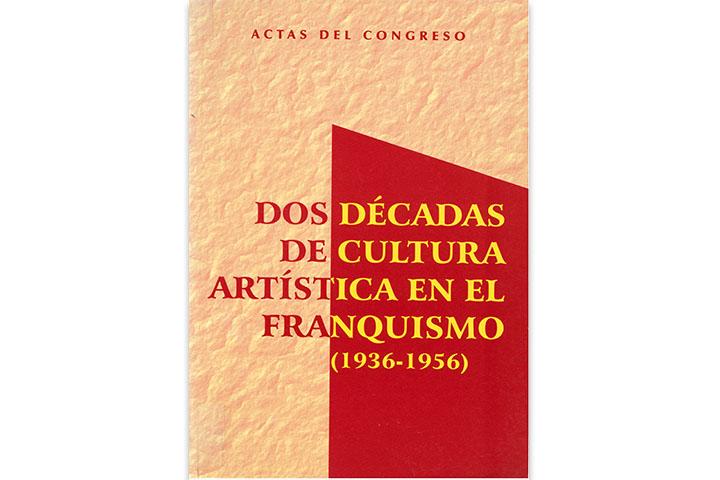 Dos décadas de cultura artística en el franquismo: (1939-1956): actas del congreso