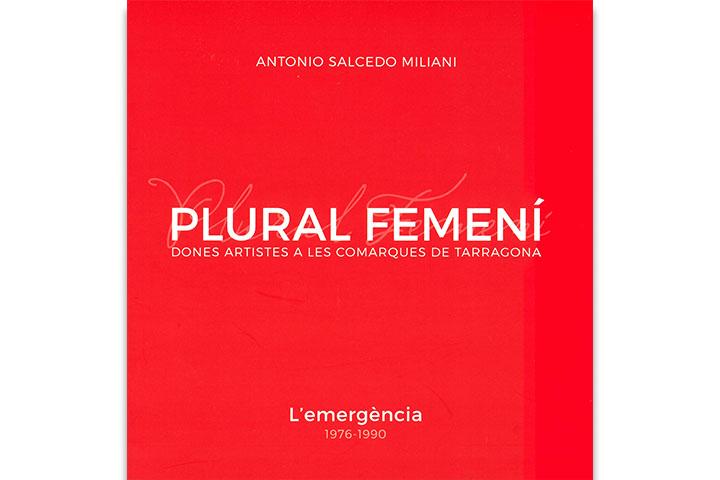 Plural femení: dones artistes a les comarques de Tarragona: l'emergència, 1976-1990