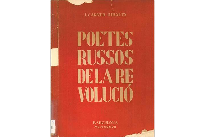 Carner-Ribalta, Josep. Poetes russos de la revolució. Barcelona: Comissariat de Propaganda de la Generalitat de Catalunya, 1938