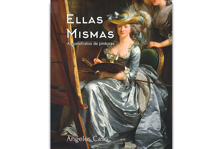 Ellas mismas: autorretratos de pintoras : desde la Prehistoria hasta las Vanguardias