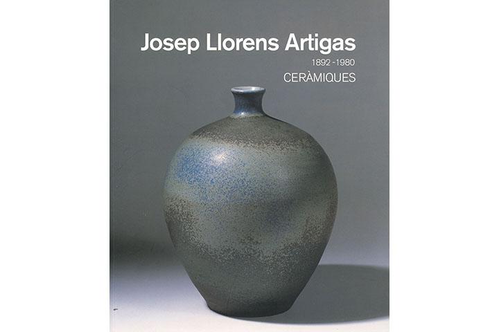 Josep Llorens Artigas: 1892-1980: ceràmiques