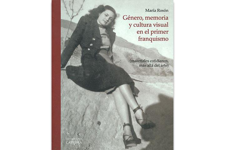 Género, memoria y cultura visual en el primer franquismo : materiales cotidianos, más allá del arte