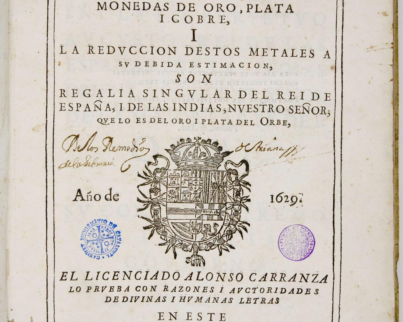 Alonso CARRANZA, El Aiustamie[n]to i proporcion de las monedas de oro, plata i cobre, i la reduccion destos metales á su debida estimacion, son regalia singular del rei de...