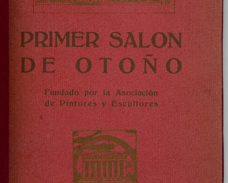 Catálogo del primer salón de otoño: fundado por la Asociación de Pintores y Escultores: Madrid, octubre 1920. Madrid: La Asociación, 1920
