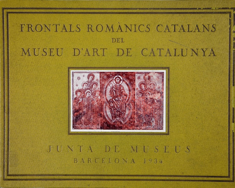 Museu d'Art de Catalunya. Frontals romànics catalans del Museu d'Art de Catalunya. Barcelona: Junta de Museus, 1934