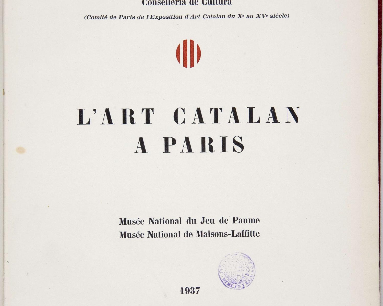 L'Art catalan à Paris: Musée National du Jeu de Paume, Musée National de Maisons-Laffitte. [S.l.] : Generalitat de Catalunya, Conselleria de Cultura, 1937. (Paris: Mourlot...