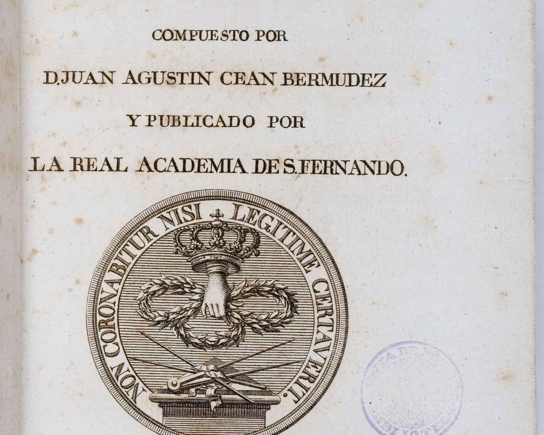 Juan Agustín CEÁN BERMÚDEZ. Diccionario histórico de los más ilustres profesores de las bellas artes en España...