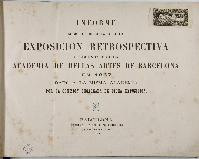 Informe sobre el resultado de la Exposición retrospectiva celebrada por la Academia de Bellas Artes de Barcelona en 1867...
